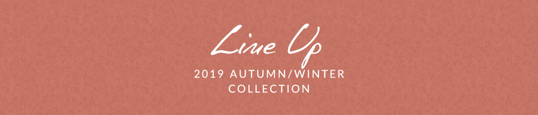 Line Up 2019 AUTUMN/WINTER COLLECTION
