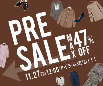 PRESALE MAX47%OFF 11.27 FRI 12:00アイテム追加!